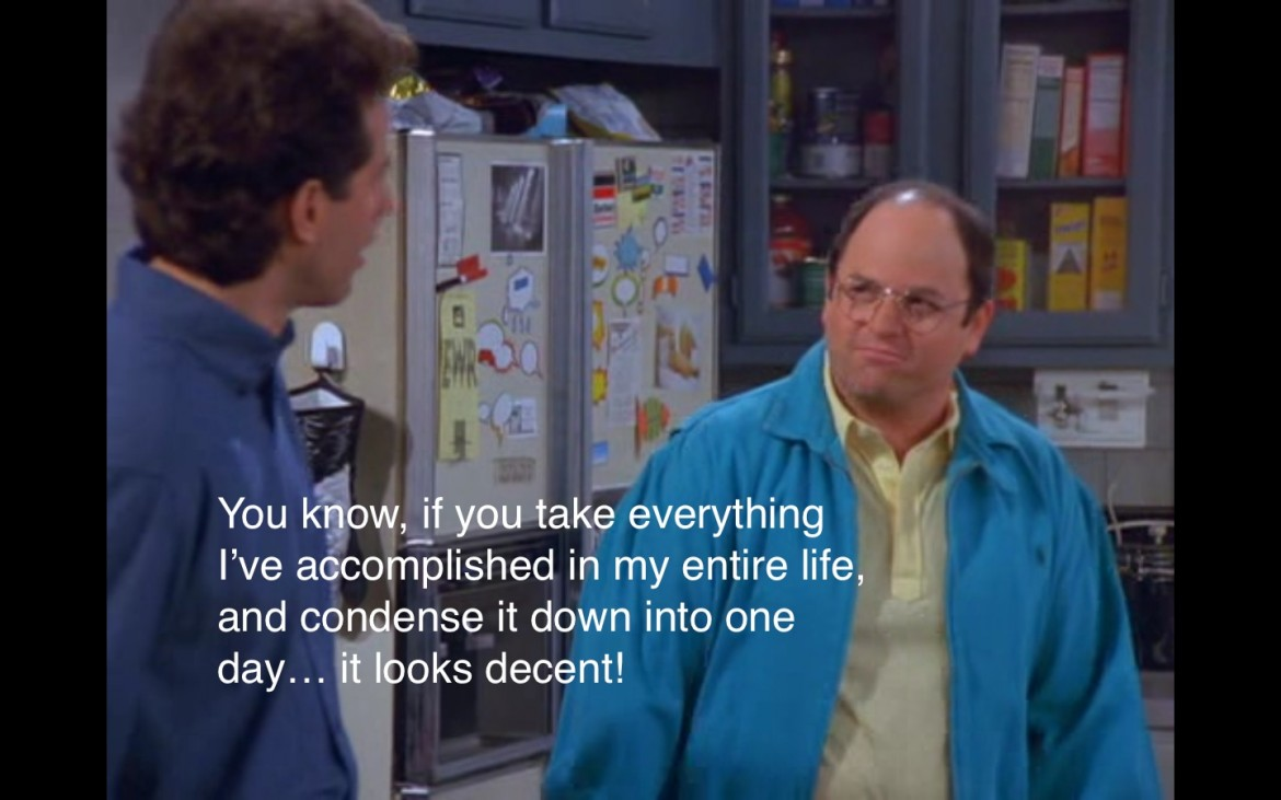 """""""Accepting Mediocrity"""" by George Costanza"""
